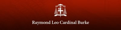 From Our Episcopal Advisor Cardinal Raymond Burke:  Message for the Holiest Week of the Year